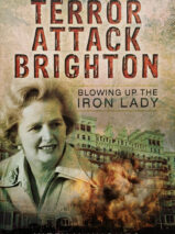 Terror Attack Brighton: Blowing up the Iron Lady By Kieran Hughes