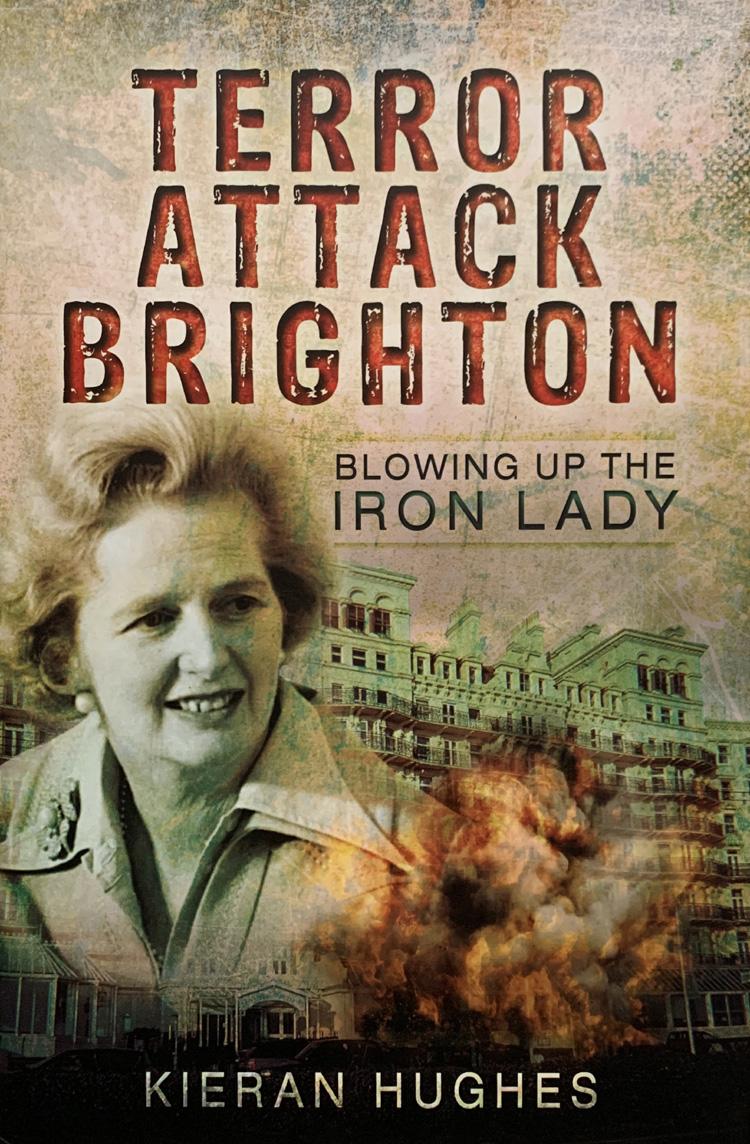 Terror Attack Brighton: Blowing up the Iron Lady By Kieran Hughes