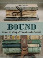 Bound: Over 20 Artful Handmade Books By Erica Ekrem