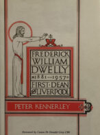 Frederick William Dwelly, First Dean of Liverpool 1881-1957 By Peter Kennerley