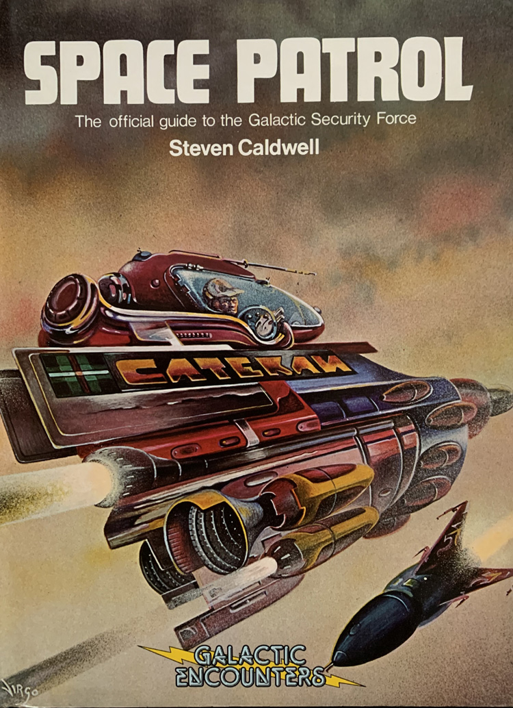 Space Patrol: The Official Guide to the Galactic Security Force By Steven Caldwell