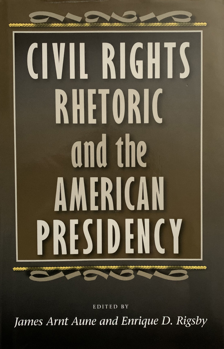 Civil Rights Rhetoric and the American Presidency By James Arnt Aune