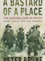 A Bastard of a Place: The Australians in Papua, Kokoda, Milne Bay, Gona, Buna, Sanananda By Peter Brune