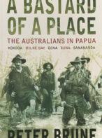 A Bastard of a Place: The Australians in Papua, Kokoda, Milne Bay, Gona, Buna, Sanananda By Peter Brune