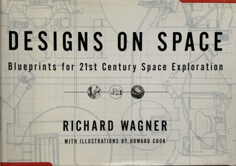 Designs On Space: Blueprints For 21st Century Space Exploration By Richard Wagner