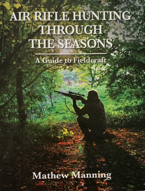 Air Rifle Hunting Through the Seasons: A Guide to Fieldcraft By Matthew Manning