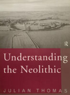 Understanding the Neolithic By Julian Thomas