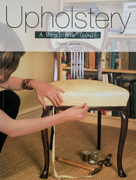 Upholstery: A Beginners' Guide By David James