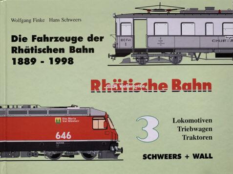 Die Fahrzeuge der Rhätischen Bahn 1889 - 1998 Bd 3: Lokomotiven, Triebwagen, Traktoren