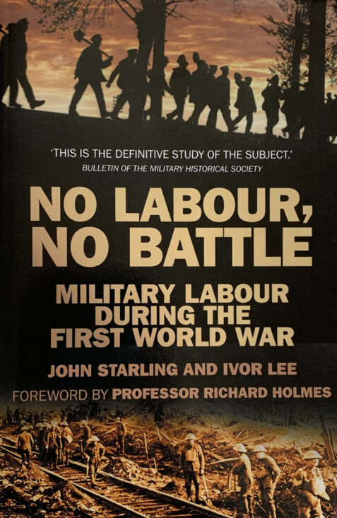 No Labour, No Battle: Military Labour During the First World War By John Starling and Ivor Lee