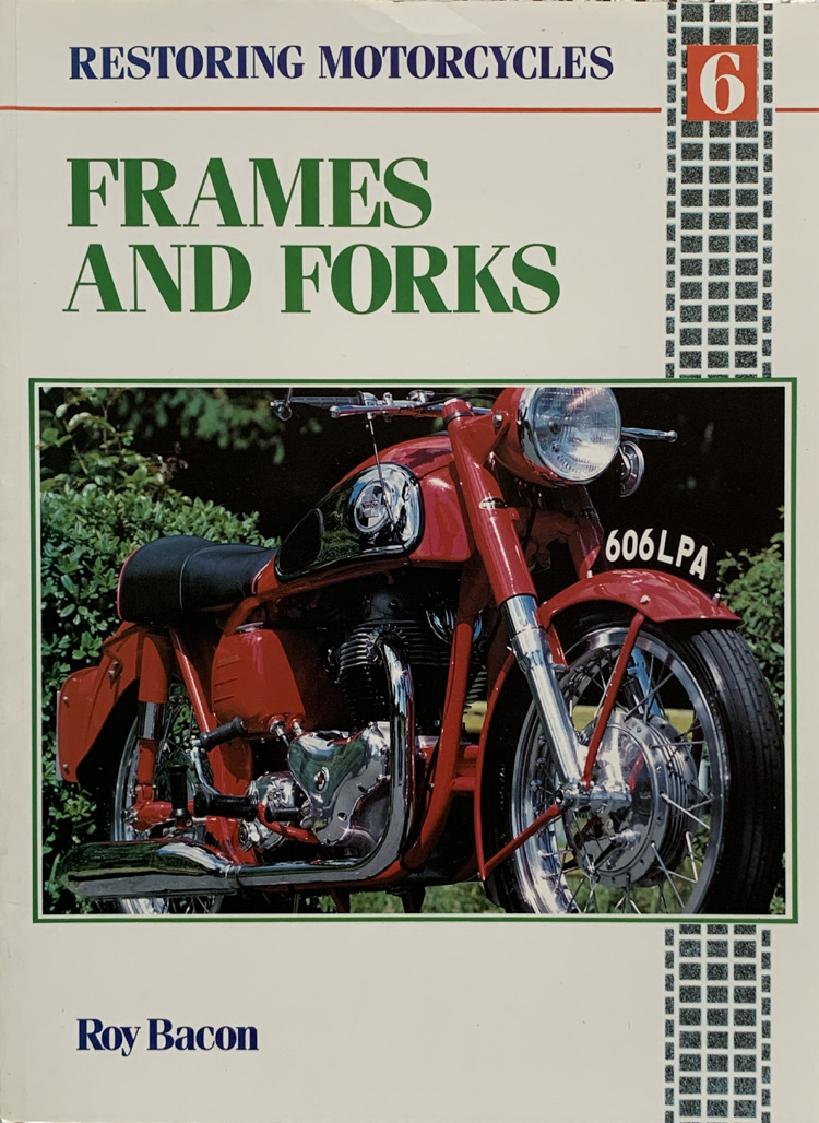 Restoring Motor Cycle Frames and Forks By Roy Bacon