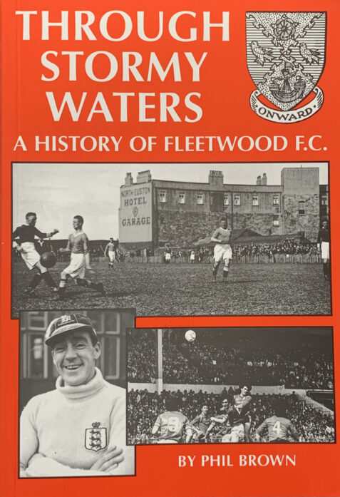 Through Stormy Waters: A History of Fleetwood F.C. By Phil Brown (Signed Limited Edition)
