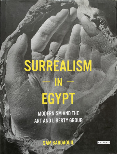 Surrealism In Egypt: Modernism And The Art And Liberty Group By Sam Bardaouil,