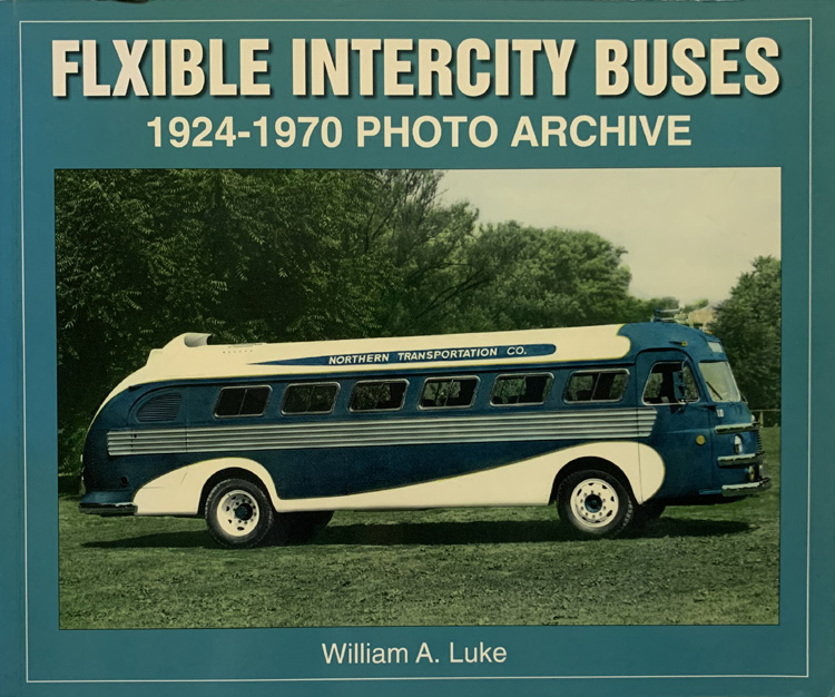 Flexible Intercity Buses: 1924 -1970 Photo Archive By William A. Luke