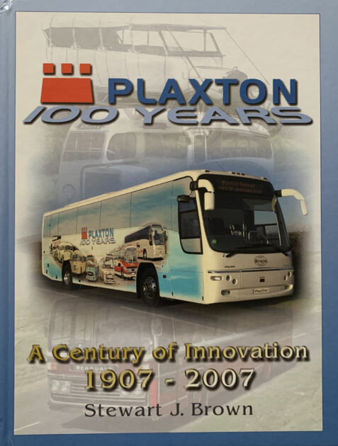 Plaxton 100 Years : A Century of Innovation 1907 - 2007 By Stewart J.Brown