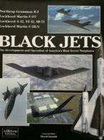 Black Jets: The Development and Operation of America's Most Secret Warplanes By David Donald