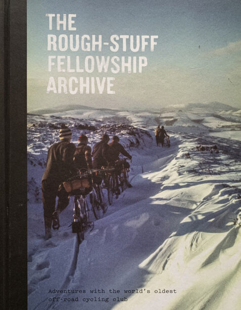 The Rough-Stuff Fellowship Archive: Adventures With The World'S Oldest Off-Road Cycling Club