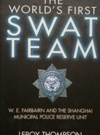 The World's First SWAT Team: W. E. Fairbairn and the Shanghai Municipal Police Reserve Unit By Leroy Thompson