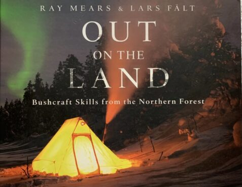 Out On The Land: Bushcraft Skills From The Northern Forest By Ray Mears & Lars Falt - Signed Copy
