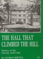 The Hall That Climbed the Hill: History of the Chorley Golf Club By George Birtill