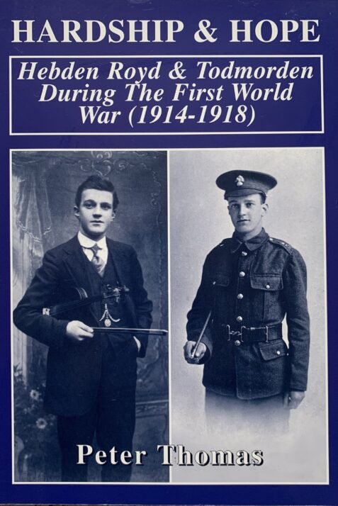 Hardship and Hope: Hebden Bridge ( Royd ) and Todmorden During the First World War (1914- 1918) By Peter Thomas