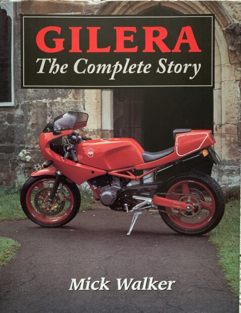 Gilera: The Complete Story By Mick Walker