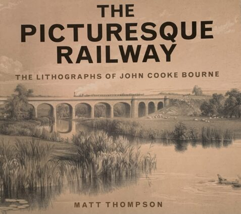 The Picturesque Railway: The Lithographs of John Cooke Bourne By Matt Thompson